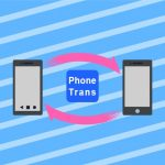 【PhoneTrans】スマホ間のデータ移行からバックアップまでが簡単に!
